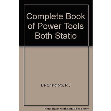 Complete Book of Power Tools (Both Stationary and Portable, A Popular Science Book) (9786001099984)
