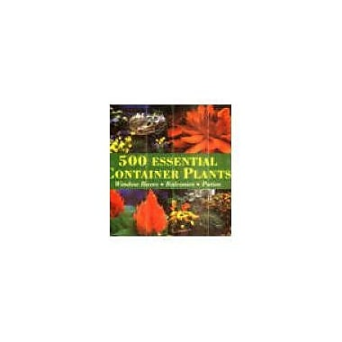 500 Essential Container Plants: Window Boxes, Balconies, Patios (9789036617031)