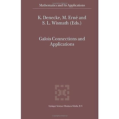 Galois Connections and Applications (Mathematics and Its Applications) (9789048165407)