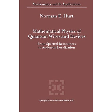 Mathematical Physics of Quantum Wires and Devices: From Spectral Resonances to Anderson Localization(M, New Book (9789048154463)