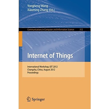 Internet of Things: International Workshop, IOT 2012, Changsha, China, August 17-19, 2012. Proceeding (9783642324260)