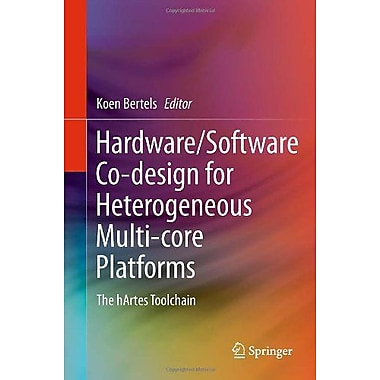 Hardware/Software Co-design for Heterogeneous Multi-core Platforms: The hArtes Toolchain, New Book (9789400714052)