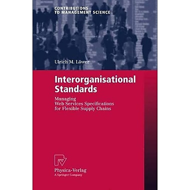 Interorganisational Standards: Managing Web Services Specifications for Flexible Supply Chains(Contrib, New Book (9783790816532)
