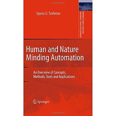 Human and Nature Minding Automation: An Overview of Concepts, Methods, Tools and Applications(Intellig, New Book (9789048135615)