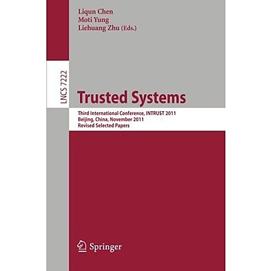 Trusted Systems: Third International Conference, INTRUST 2011, Beijing, China, November 27-20, 2011, R, New Book (9783642322976)