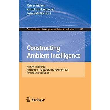 Constructing Ambient Intelligence: AmI 2011 Workshops, Amsterdam, The Netherlands, November 16-18, 20 (9783642314780)