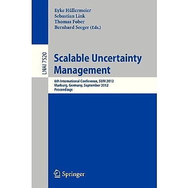 Scalable Uncertainty Management: 6th International Conference, SUM 2012, Marburg, Germany, September , Used Book (9783642333613)