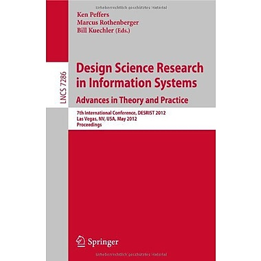 Design Science Research in Information Systems: Advances in Theory and Practice: 7th International Con, New Book (9783642298622)