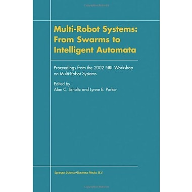 Multi-Robot Systems: From Swarms to Intelligent Automata: Proceedings from the 2002 NRL Workshop on Mu, New Book (9789048160464)