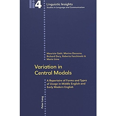 Variation in Central Modals: A Repertoire of Forms and Types of Usage in Middle English and Early Mode, New Book (9783906769844)