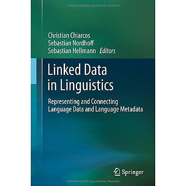 Linked Data in Linguistics: Representing and Connecting Language Data and Language Metadata, New Book (9783642282485)