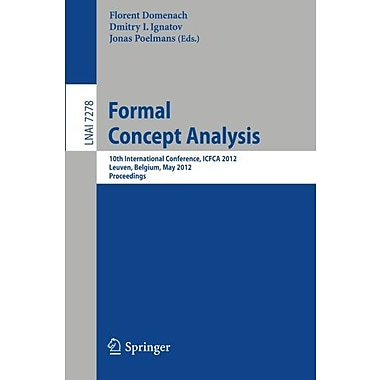 Formal Concept Analysis: 10th International Conference, ICFCA 2012, Leuven, Belgium, May 7-10, 2012. , Used Book (9783642298912)