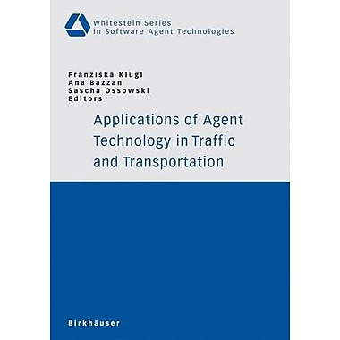 Applications of Agent Technology in Traffic and Transportation(Whitestein Series in Software Agent Tec, New Book (9783764372583)