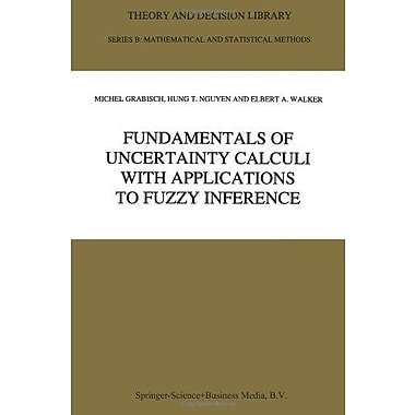 Fundamentals of Uncertainty Calculi with Applications to Fuzzy Inference (Theory and Decision Library B),(9789048144778)
