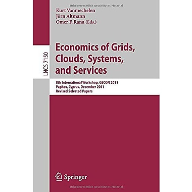 Economics of Grids, Clouds, Systems, and Services: 8th International Workshop, GECON 2011, Paphos, Cy (9783642286742)