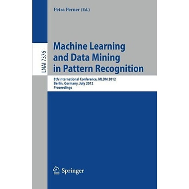 Machine Learning and Data Mining in Pattern Recognition: 8th International Conference, MLDM 2012, Ber (9783642315367)