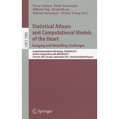 Statistical Atlases and Computational Models of the Heart: Imaging and Modelling Challenges: Second In, New Book (9783642283253)