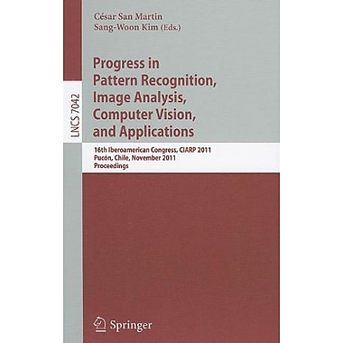Progress in Pattern Recognition, Image Analysis, Computer Vision, and Applications: 16th Iberoamerica (9783642250842)