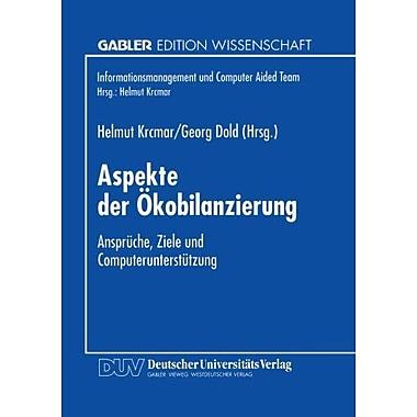 Aspekte der Okobilanzierung: Anspruche, Ziele und Computerunterstutzung(Informationsmanagement und Co (9783824463084)