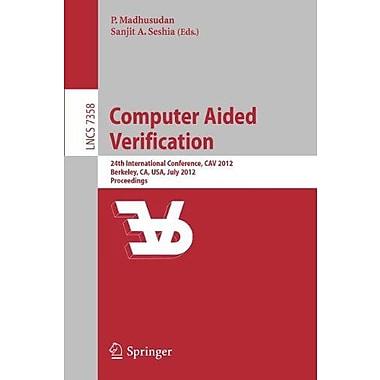 Computer Aided Verification: 24th International Conference, CAV 2012, Berkeley, CA, USA, July 7-13, 20, New Book (9783642314230)