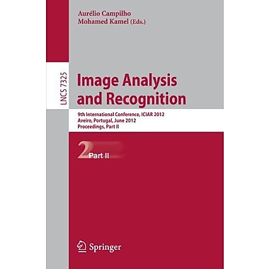 Image Analysis and Recognition: 9th International Conference, ICIAR 2012, Aveiro, Portugal, June 25-27, New Book (9783642312977)