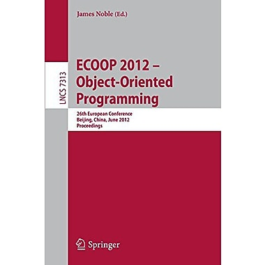 ECOOP 2012 -- Object-Oriented Programming: 26th European Conference, Beijing, China, June 11-16, 2012,, New Book (9783642310560)