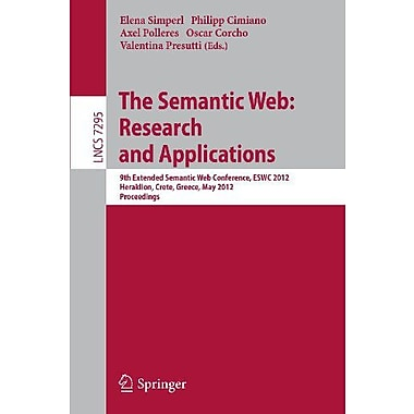 The Semantic Web: Research and Applications: 9th Extended Semantic Web Conference, ESWC 2012, Herakli (9783642302831)