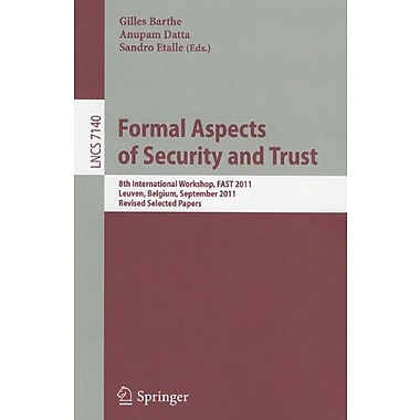 Formal Aspects of Security and Trust: 8th International Workshop, FAST 2011, Leuven, Belgium, Septemb (9783642294198)