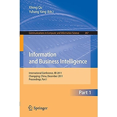 Information and Business Intelligence: International Conference, IBI 2011, Chongqing, China, December , New Book (9783642290831)