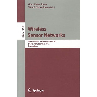 Wireless Sensor Networks: 9th European Conference, EWSN 2012, Trento, Italy, February 15-17, 2012, Pro, New Book (9783642281686)