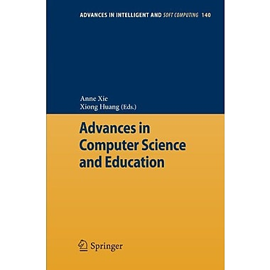 Advances in Computer Science and Education (Advances in Intelligent and Soft Computing) (9783642279447)