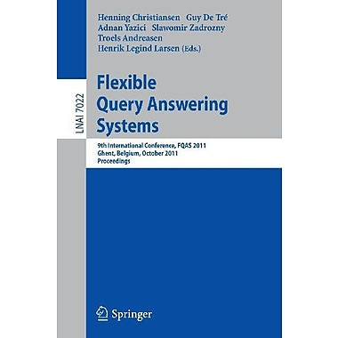 Flexible Query Answering Systems: 9th International Conference, FQAS 2011, Ghent, Belgium, October 26, Used Book (9783642247637)