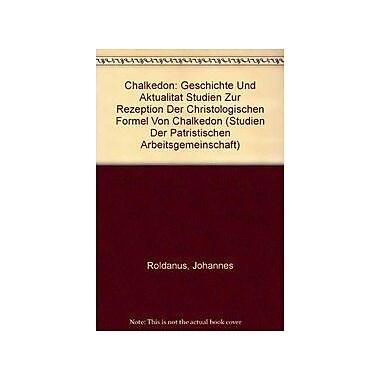 Chalkedon: Geschichte und Aktualitat Studien zur Rezeption der Christologischen Formel von Chalkedon(P, New Book (9789068319842)