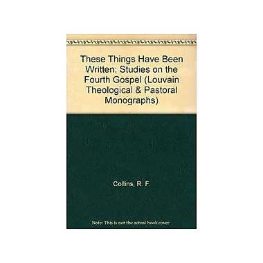 These Things Have Been Written: Studies on the Fourth Gospel(Louvain Theological & Pastoral Monographs) (9789068312096)