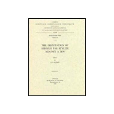 The Disputation of Sergius the Stylite against a Jew. Syr. 152.(Corpus Scriptorum Christianorum Orien (9789042903791)