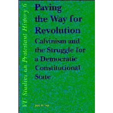 Paving the Way for Revolution: Calvinism and the Struggle for a Democratic Constitutional State(V U s (9789053837597)