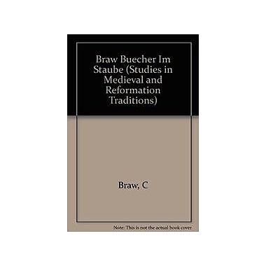 Bucher Im Staube: Die Theologie Johann Arndts in Ihrem Verhaltnis Zur Mystic(Studies in Medieval &, Used Book (9789004078154)