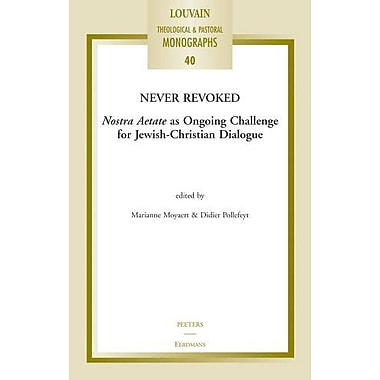 Never Revoked: Nostra Aetate as Ongoing Challenge for Jewish-Christian Dialogue(Louvain Theological &a, New Book (9789042922365)
