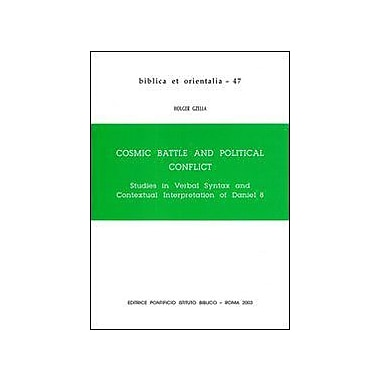 Cosmic Battle And Political Conflict: Studies In Verbal Syntax And Contexual Interpretation Of Daniel, Used Book (9788876533501)