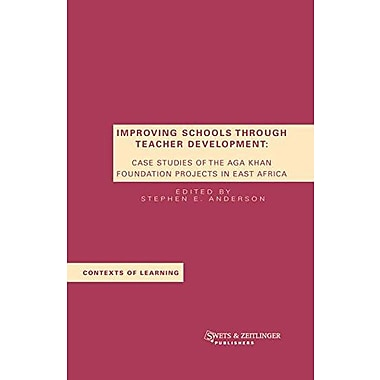 Improving Schools Through Teacher Development: Case Studies of the Aga Khan Foundation Projects in Eas, New Book (9789026519369)
