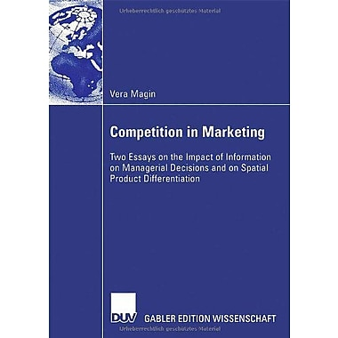 Competition in Marketing: Two Essays on the Impact of Information on Managerial Decisions and on Spat (9783835004320)