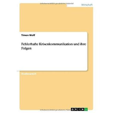 Fehlerhafte Krisenkommunikation Und Ihre Folgen (German Edition) (9783656087519)
