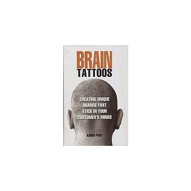 Brain Tattoos: Creating Unique Brands That Stick In Your Customers Minds (9788184050615)
