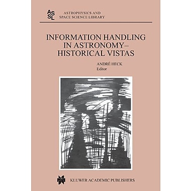 Information Handling in Astronomy - Historical Vistas (Astrophysics and Space Science Library), Used Book (9789048162451)