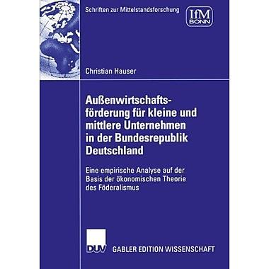 AussenwirtschaftsfOrderung fur kleine und mittlere Unternehmen in der Bundesrepublik Deutschland: Eine, New Book (9783835006348)