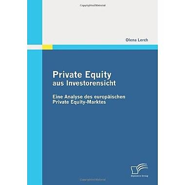 Private Equity aus Investorensicht: Eine Analyse des europaischen Private Equity-Marktes (German Edition), New (9783842852280)