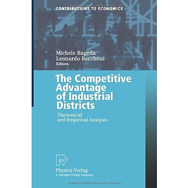 The Competitive Advantage of Industrial Districts: Theoretical and Empirical Analysis(Contributions to, New Book (9783790812541)
