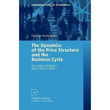 The Dynamics of the Price Structure and the Business Cycle: The Italian Evidence from 1945 to 2000(Co (9783790800630)