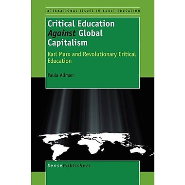 Critical Education Against Global Capitalism: Karl Marx and Revolutionary Critical Education, Used Book (9789460912634)