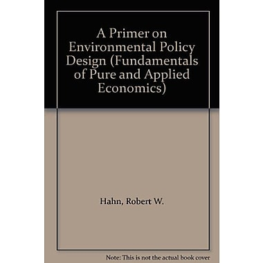 A Primer on Environmental Policy Design (Fundamentals of Pure and Applied Economics), Used Book (9783718648979)